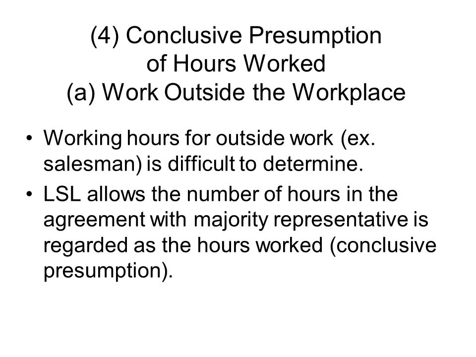 (4) Conclusive Presumption of Hours Worked (a) Work Outside the Workplace Working hours for outside work (ex.
