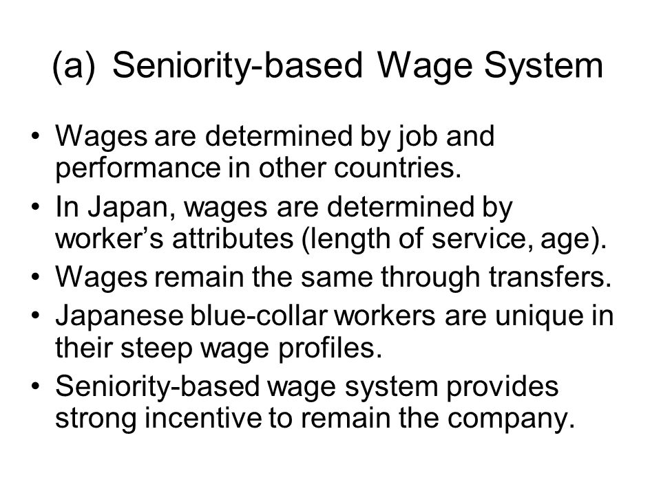 (a)Seniority-based Wage System Wages are determined by job and performance in other countries.