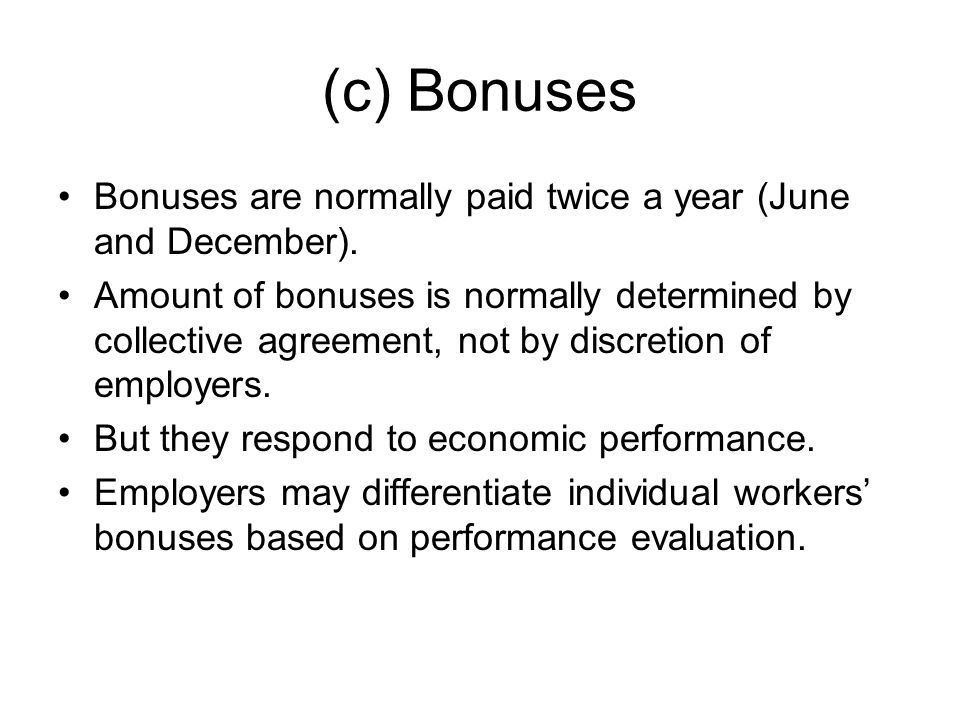(c) Bonuses Bonuses are normally paid twice a year (June and December).
