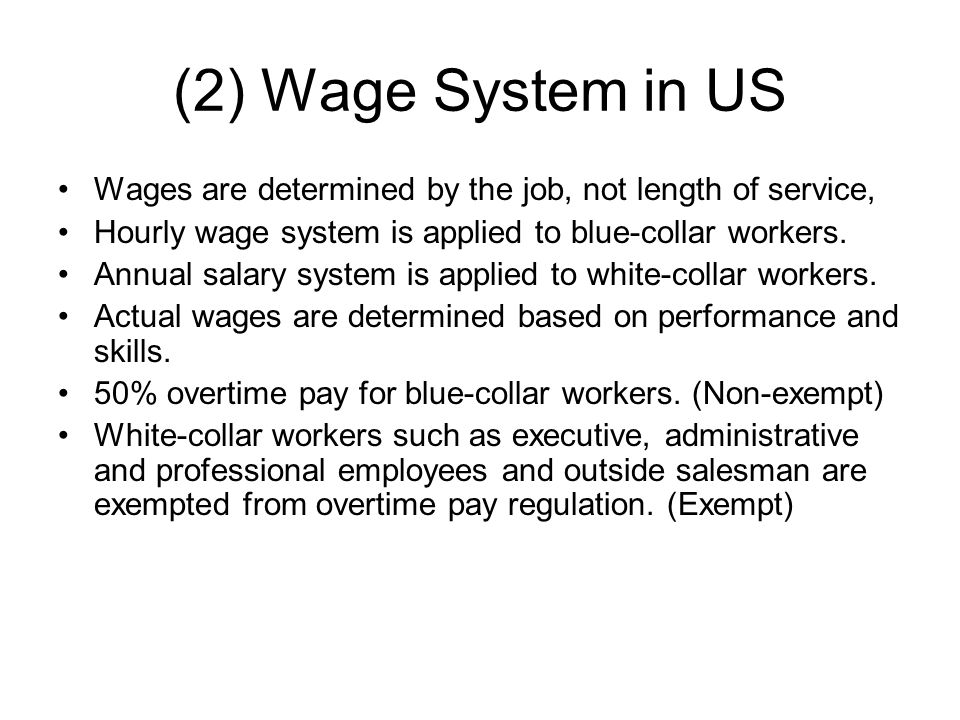(2) Wage System in US Wages are determined by the job, not length of service, Hourly wage system is applied to blue-collar workers.