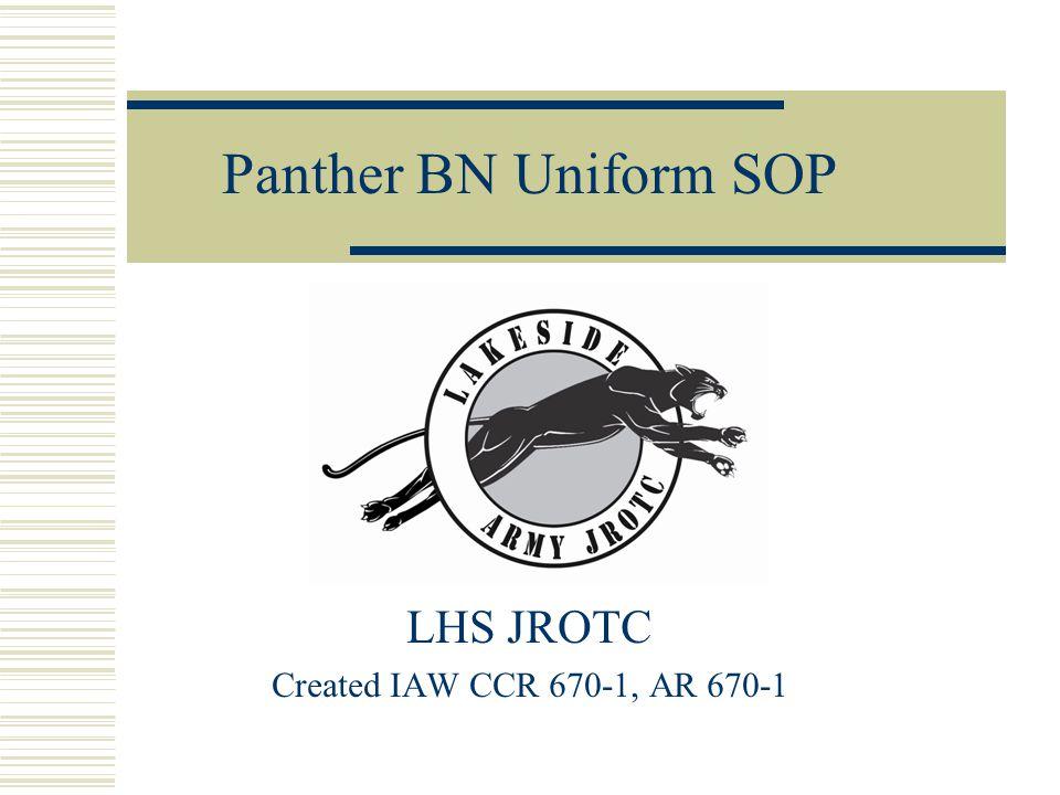 Panther BN Uniform SOP LHS JROTC Created IAW CCR 670-1, AR 670-1