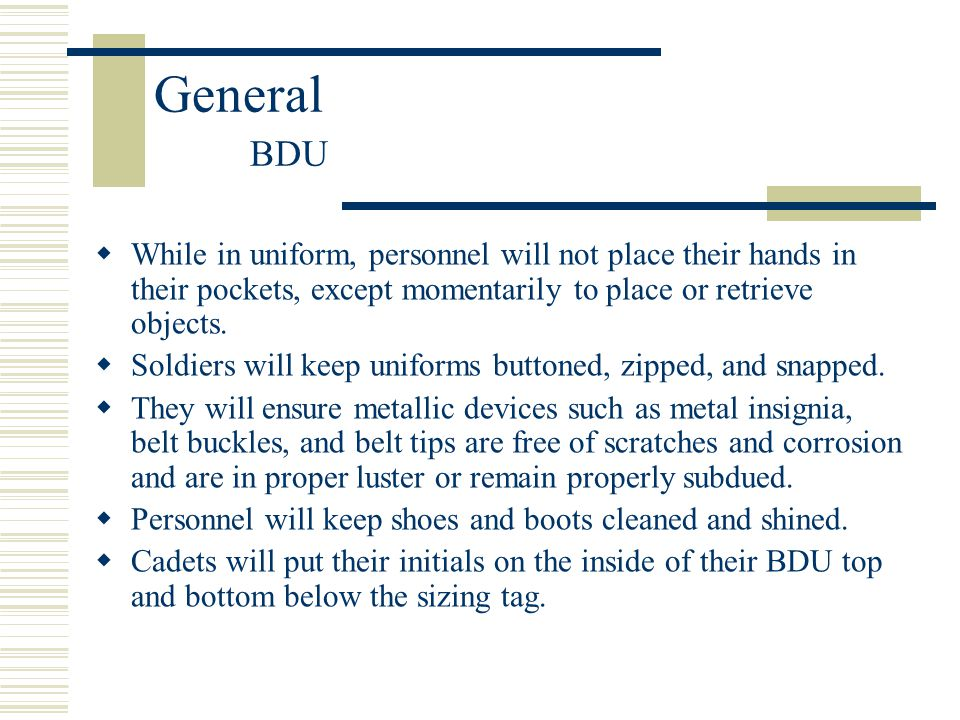 General BDU  While in uniform, personnel will not place their hands in their pockets, except momentarily to place or retrieve objects.  Soldiers wil