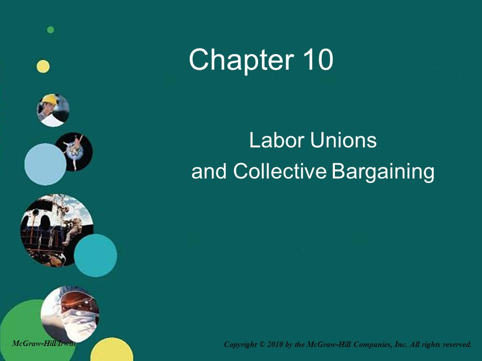 Copyright © 2010 by the McGraw-Hill Companies, Inc. All rights reserved. McGraw-Hill/Irwin Chapter 10 Labor Unions and Collective Bargaining