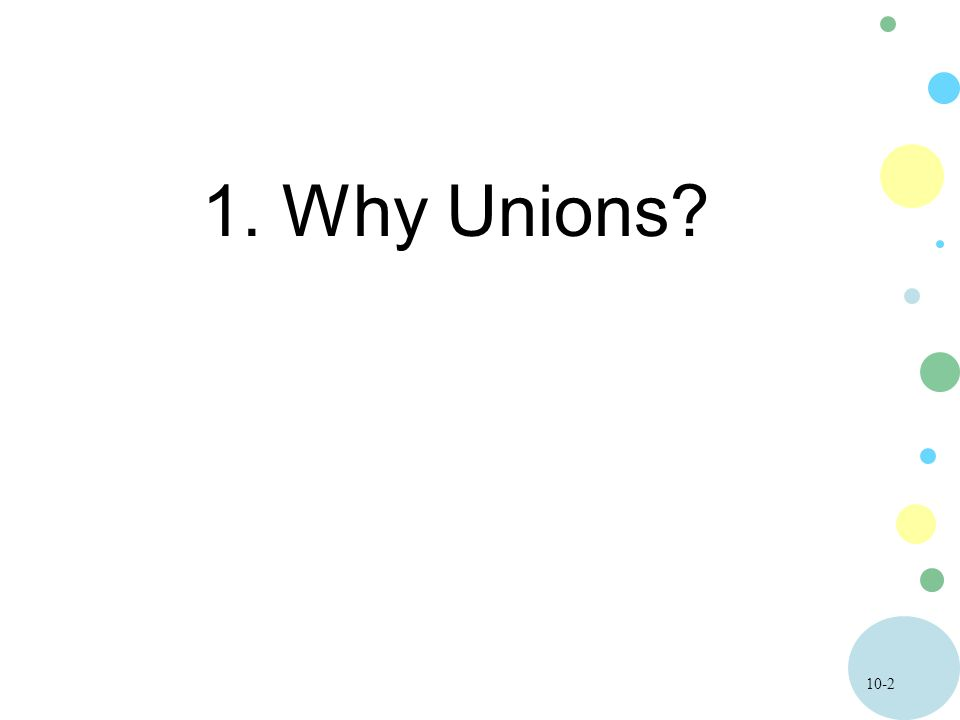 10-23 Union Membership The unionized sector is a minority component of the labor force.