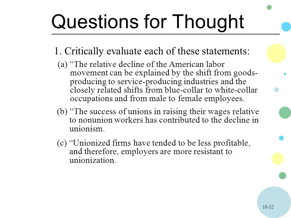 "10-32 Questions for Thought 1. Critically evaluate each of these statements: (a) ""The relative decline of the American labor movement can be explained"