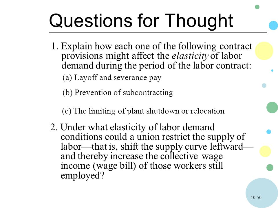 10-50 Questions for Thought 1. Explain how each one of the following contract provisions might affect the elasticity of labor demand during the period