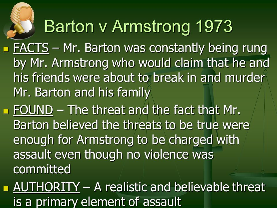 Barton v Armstrong 1973 FACTS – Mr. Barton was constantly being rung by Mr. Armstrong who would claim that he and his friends were about to break in a