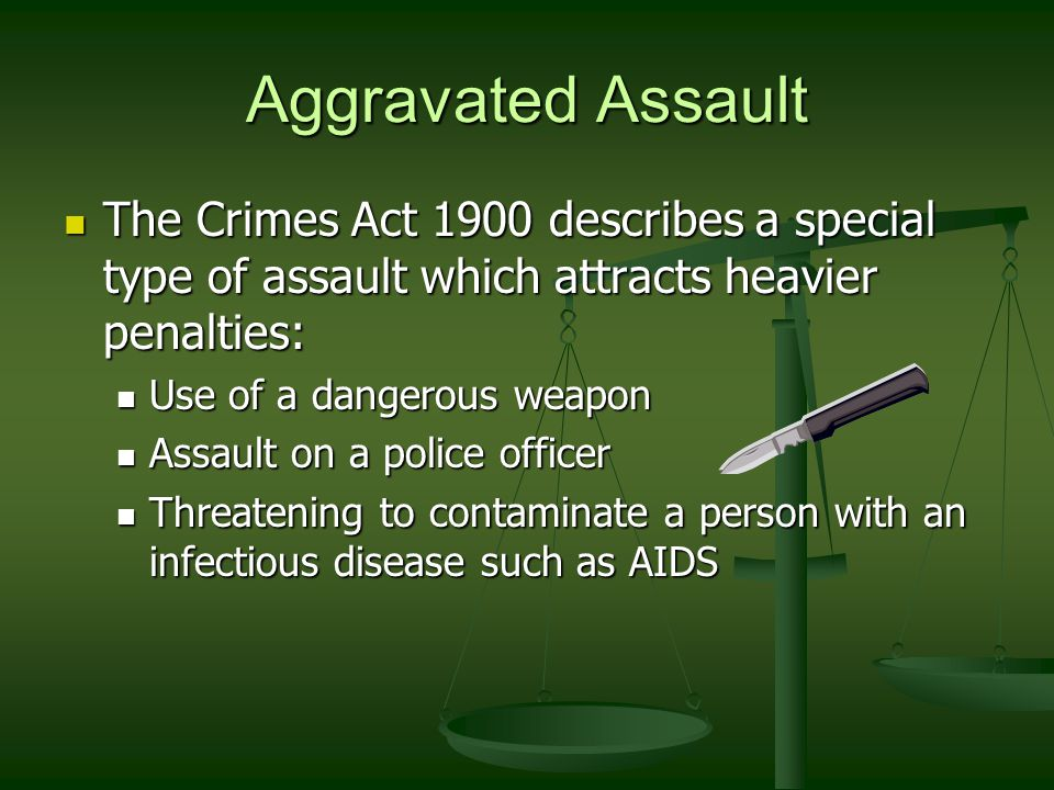 Aggravated Assault The Crimes Act 1900 describes a special type of assault which attracts heavier penalties: The Crimes Act 1900 describes a special t