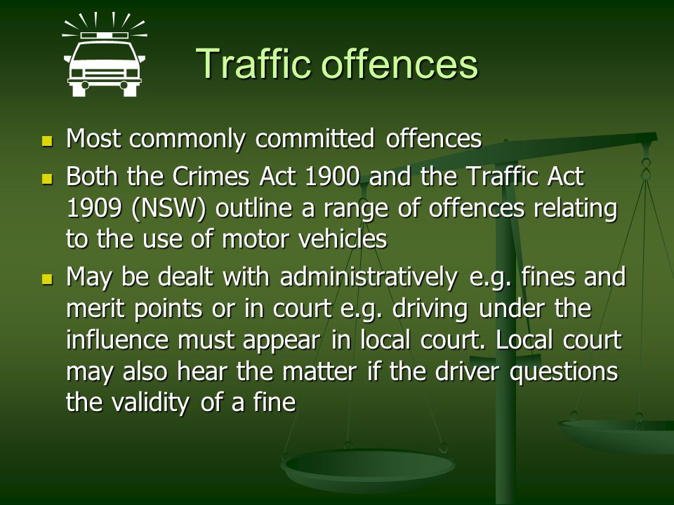 Traffic offences Most commonly committed offences Most commonly committed offences Both the Crimes Act 1900 and the Traffic Act 1909 (NSW) outline a r