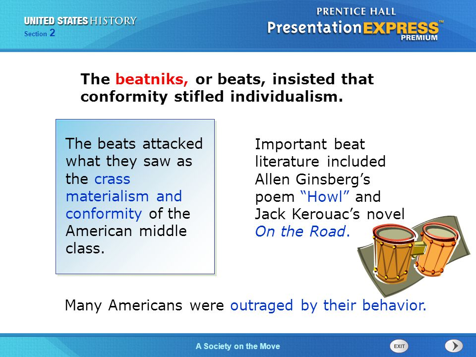 Section 2 A Society on the Move The beatniks, or beats, insisted that conformity stifled individualism. The beats attacked what they saw as the crass