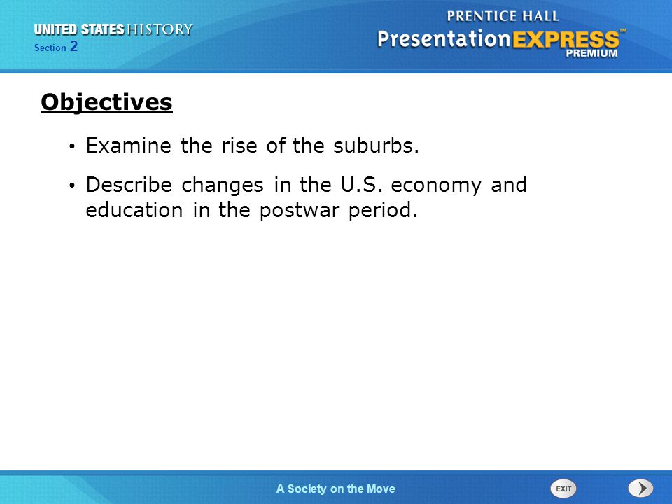 Section 2 A Society on the Move Examine the rise of the suburbs. Describe changes in the U.S. economy and education in the postwar period. Objectives