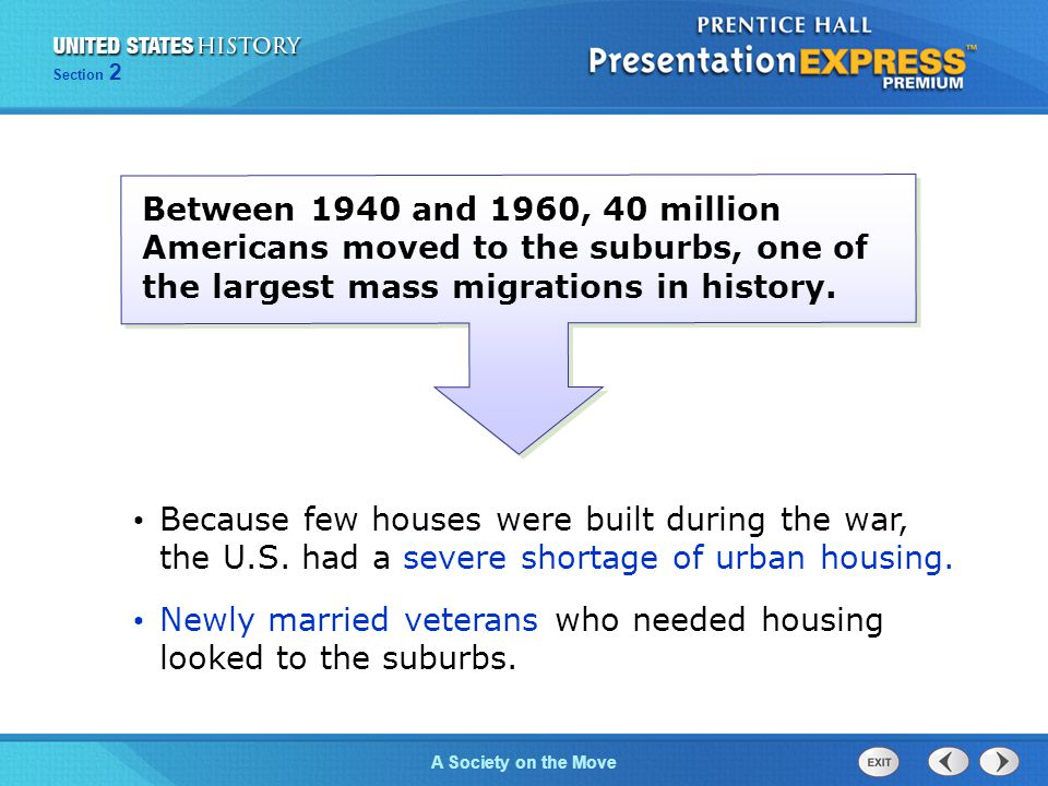 Section 2 A Society on the Move Between 1940 and 1960, 40 million Americans moved to the suburbs, one of the largest mass migrations in history. Becau