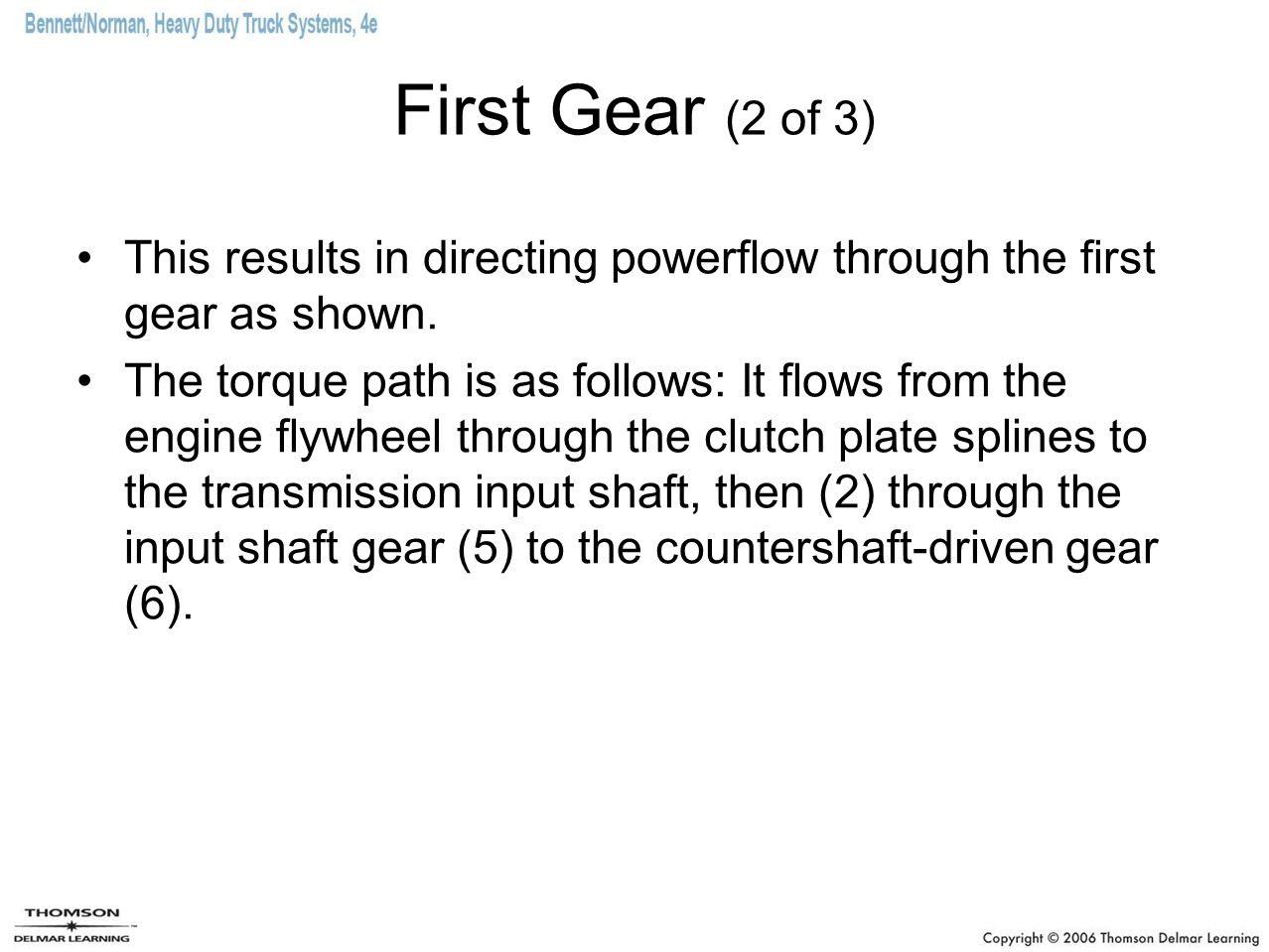 First Gear (2 of 3) This results in directing powerflow through the first gear as shown. The torque path is as follows: It flows from the engine flywh