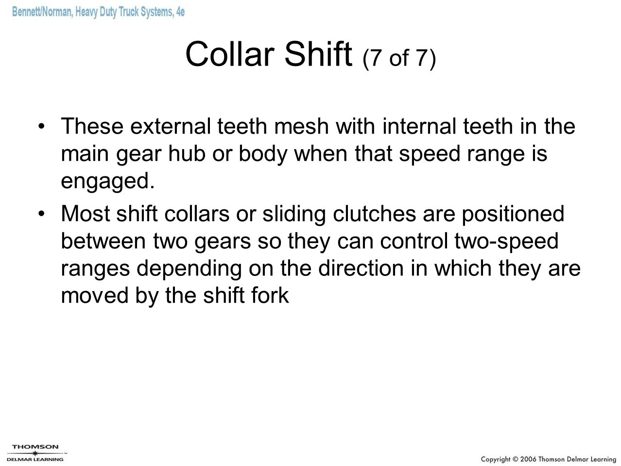 Collar Shift (7 of 7) These external teeth mesh with internal teeth in the main gear hub or body when that speed range is engaged. Most shift collars