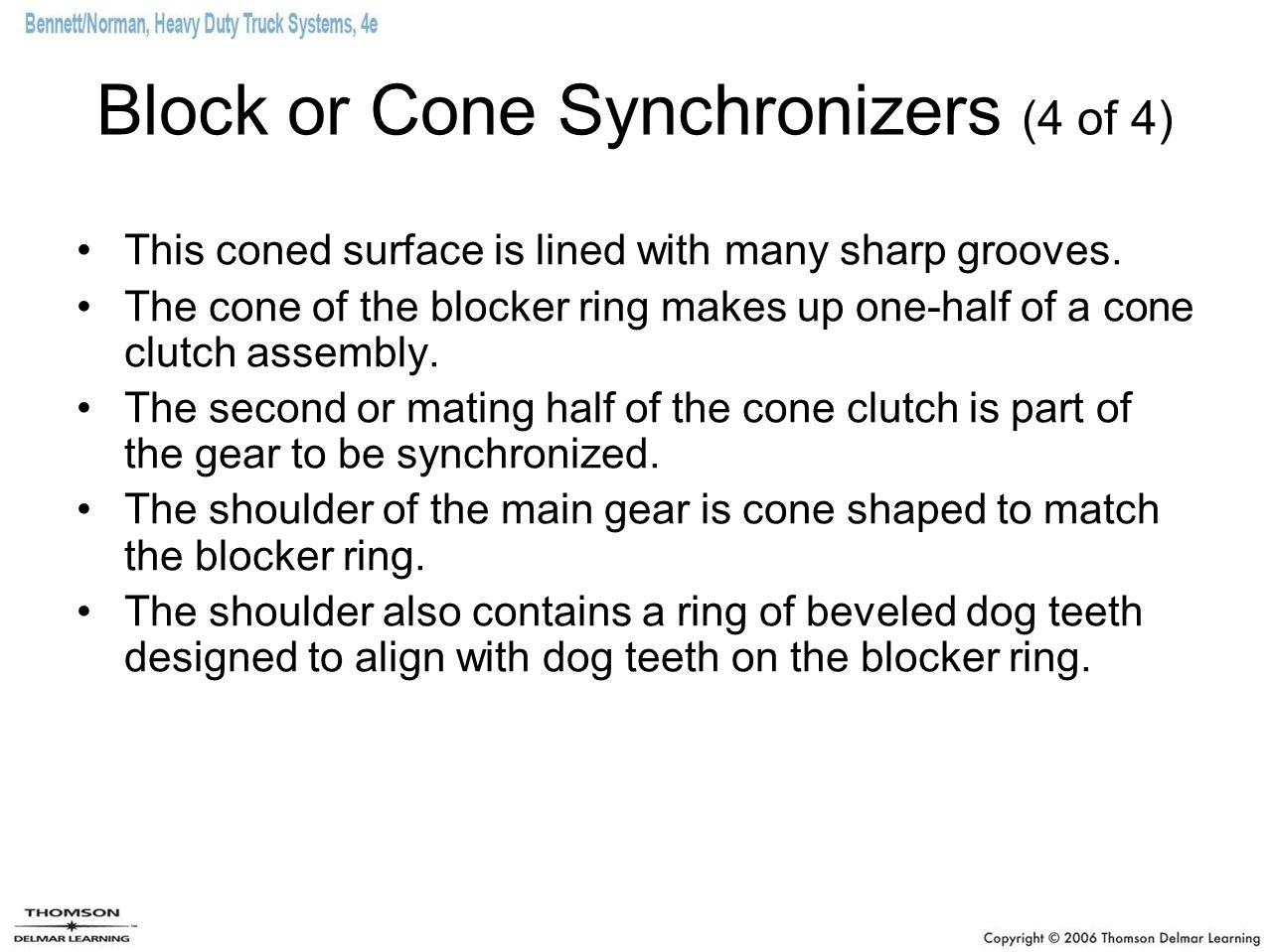 Block or Cone Synchronizers (4 of 4) This coned surface is lined with many sharp grooves. The cone of the blocker ring makes up one-half of a cone clu