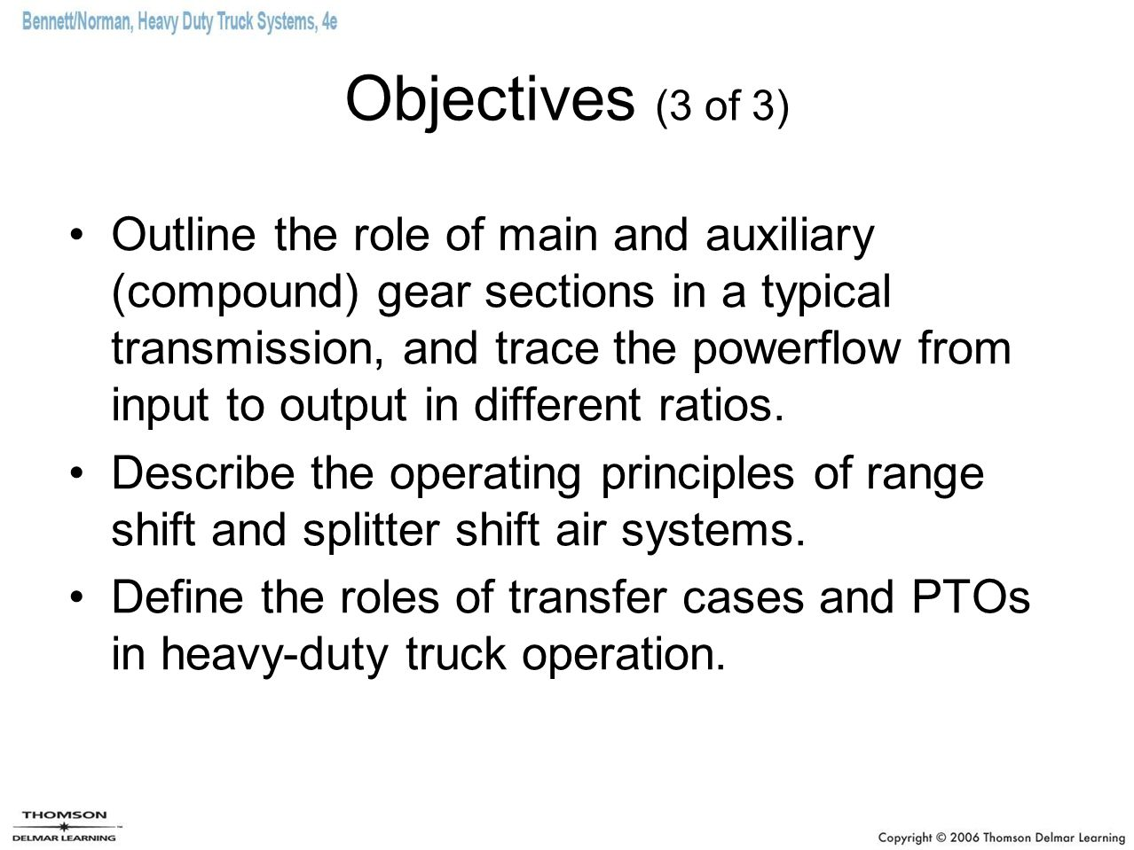 Objectives (3 of 3) Outline the role of main and auxiliary (compound) gear sections in a typical transmission, and trace the powerflow from input to o