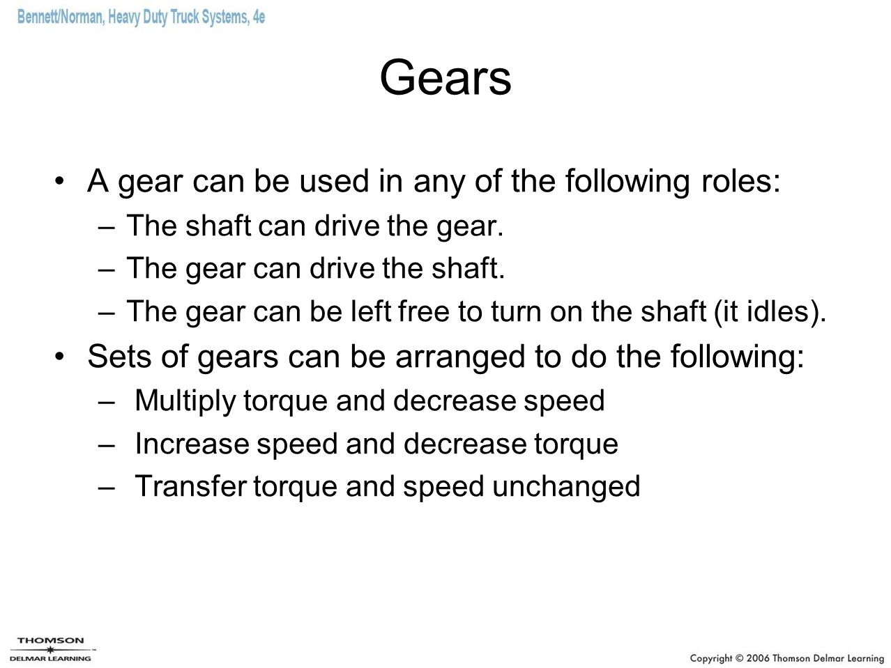 Gears A gear can be used in any of the following roles: –The shaft can drive the gear. –The gear can drive the shaft. –The gear can be left free to tu