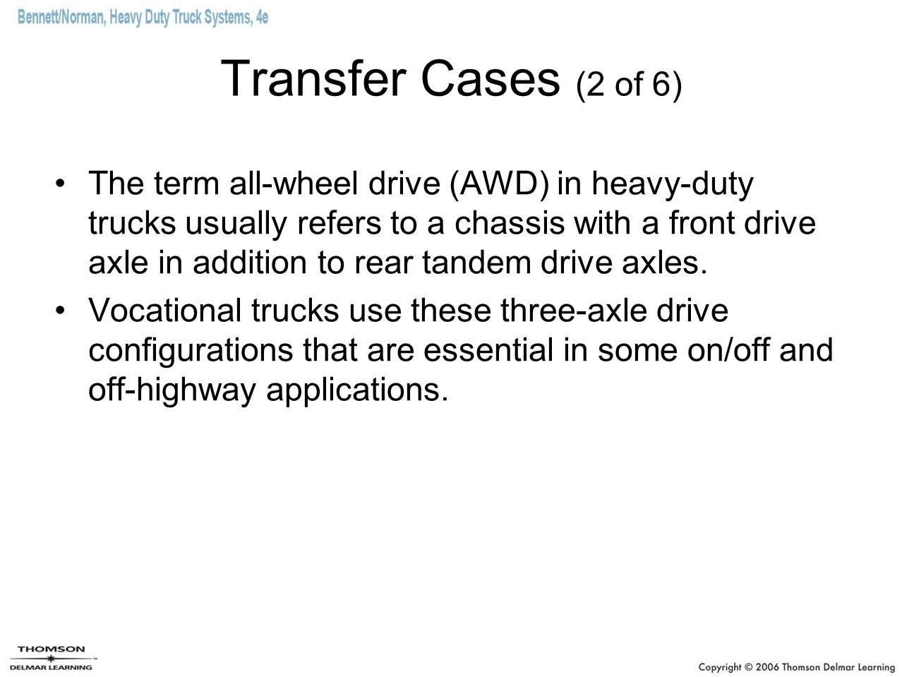 Transfer Cases (2 of 6) The term all-wheel drive (AWD) in heavy-duty trucks usually refers to a chassis with a front drive axle in addition to rear ta