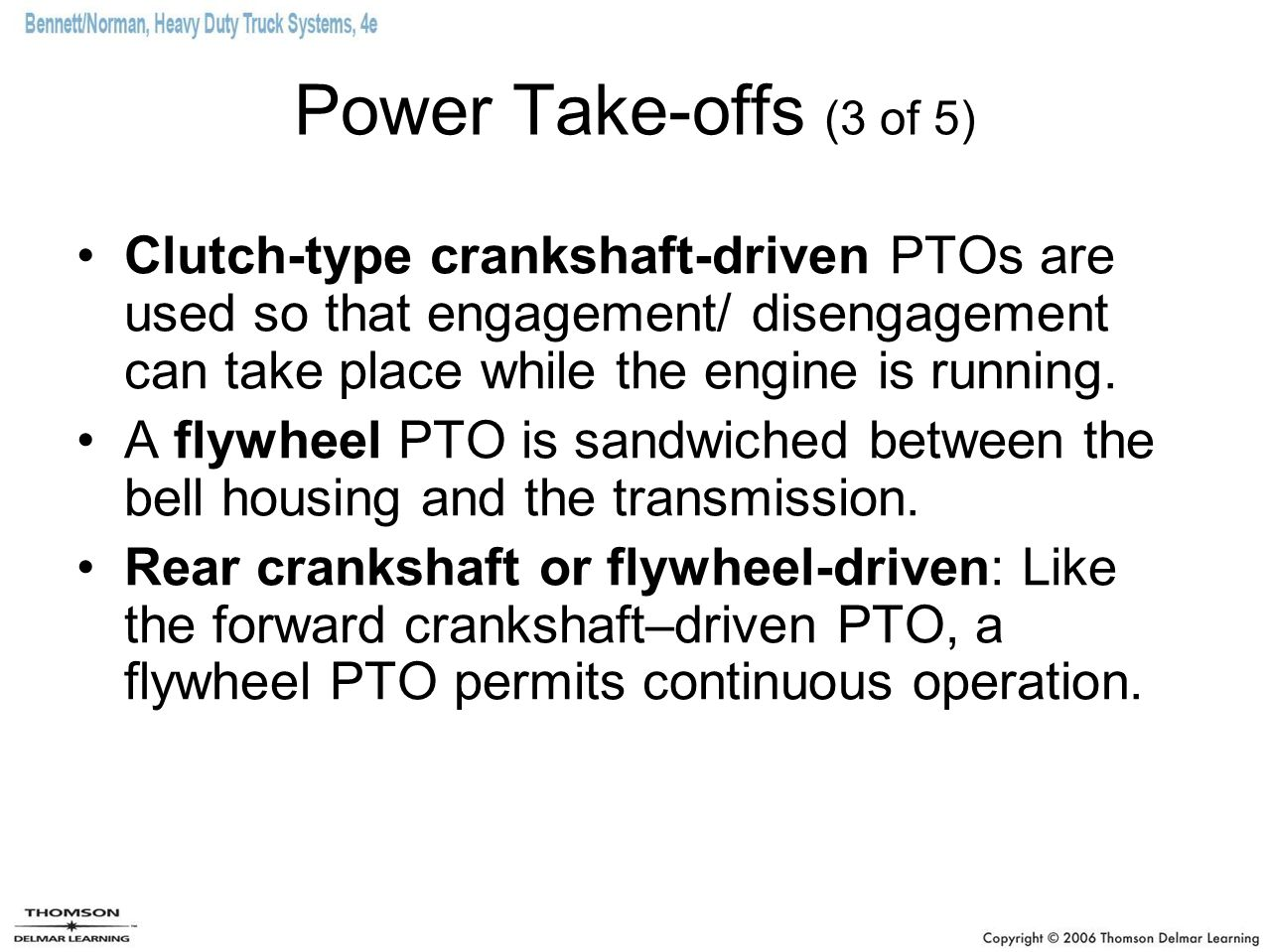 Power Take-offs (3 of 5) Clutch-type crankshaft-driven PTOs are used so that engagement/ disengagement can take place while the engine is running. A f