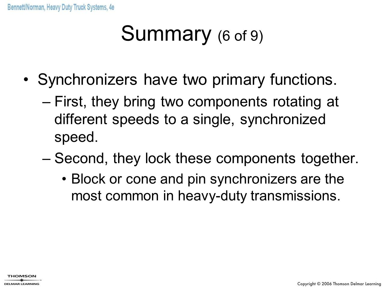 Summary (6 of 9) Synchronizers have two primary functions. –First, they bring two components rotating at different speeds to a single, synchronized sp