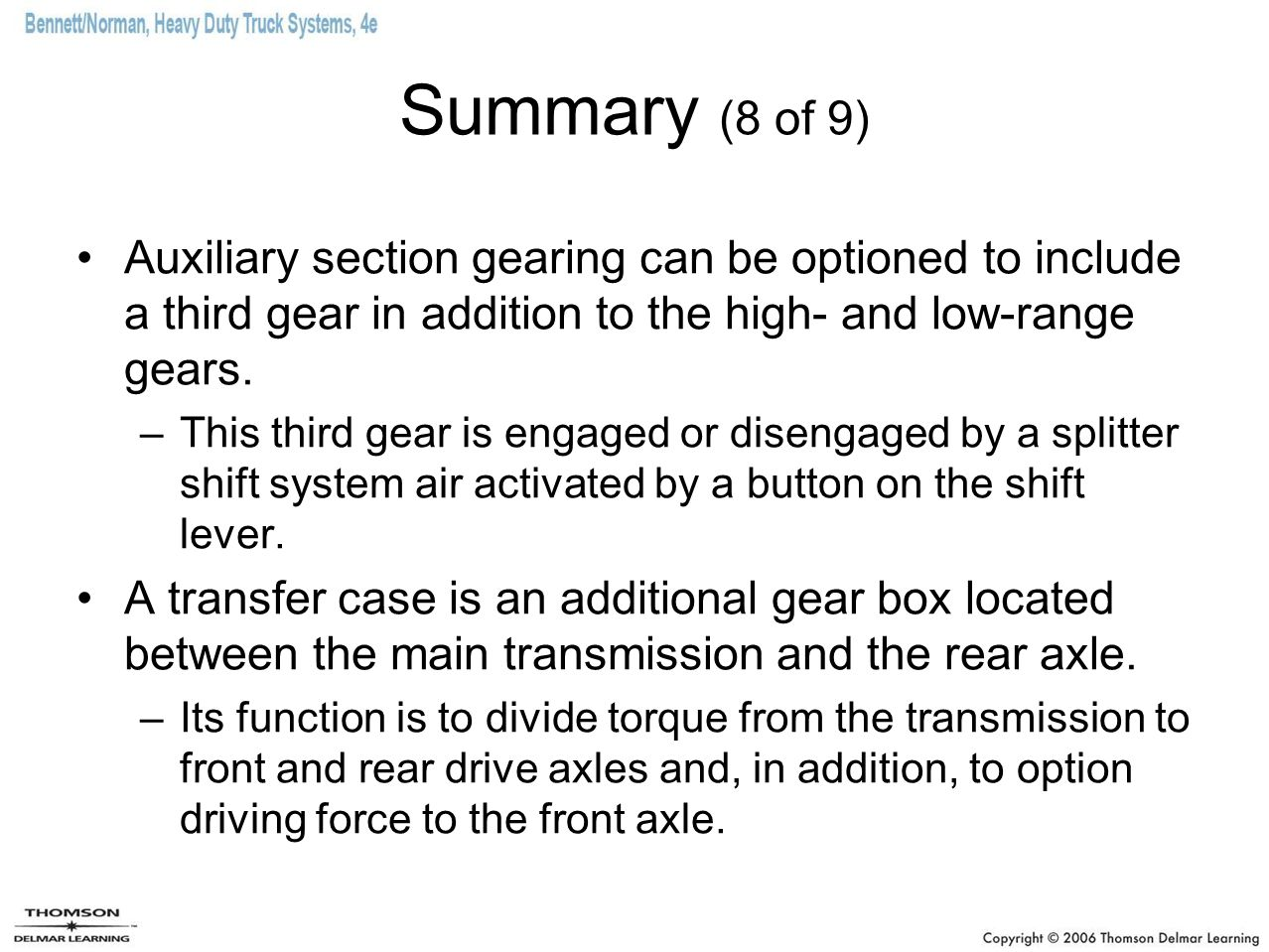 Summary (8 of 9) Auxiliary section gearing can be optioned to include a third gear in addition to the high- and low-range gears. –This third gear is e