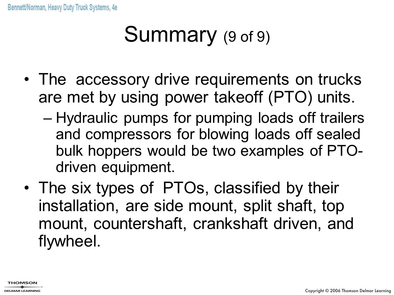 Summary (9 of 9) The accessory drive requirements on trucks are met by using power takeoff (PTO) units. –Hydraulic pumps for pumping loads off trailer