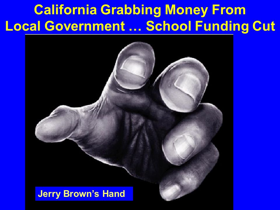 California Grabbing Money From Local Government … School Funding Cut Jerry Brown's Hand