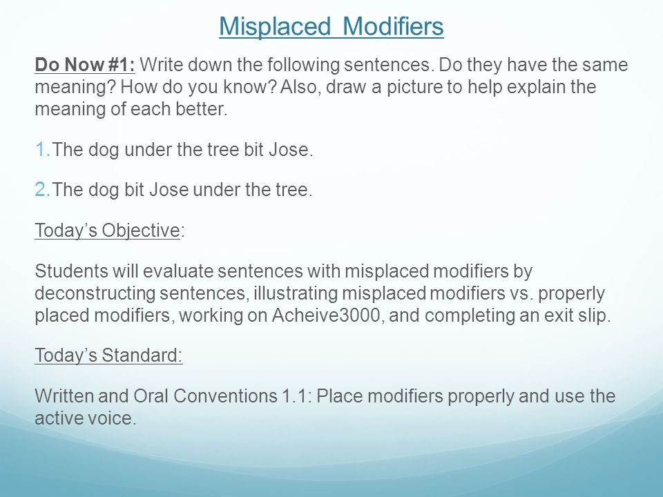 Misplaced Modifiers Do Now #1: Write down the following sentences. Do they have the same meaning? How do you know? Also, draw a picture to help explai