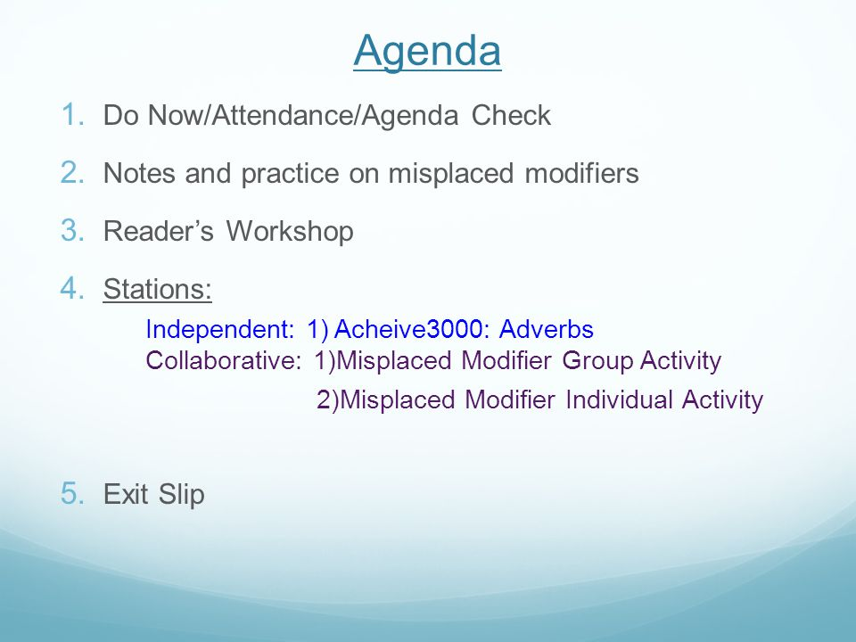 Agenda  Do Now/Attendance/Agenda Check  Notes and practice on misplaced modifiers  Reader's Workshop  Stations: Independent: 1) Acheive3000: A