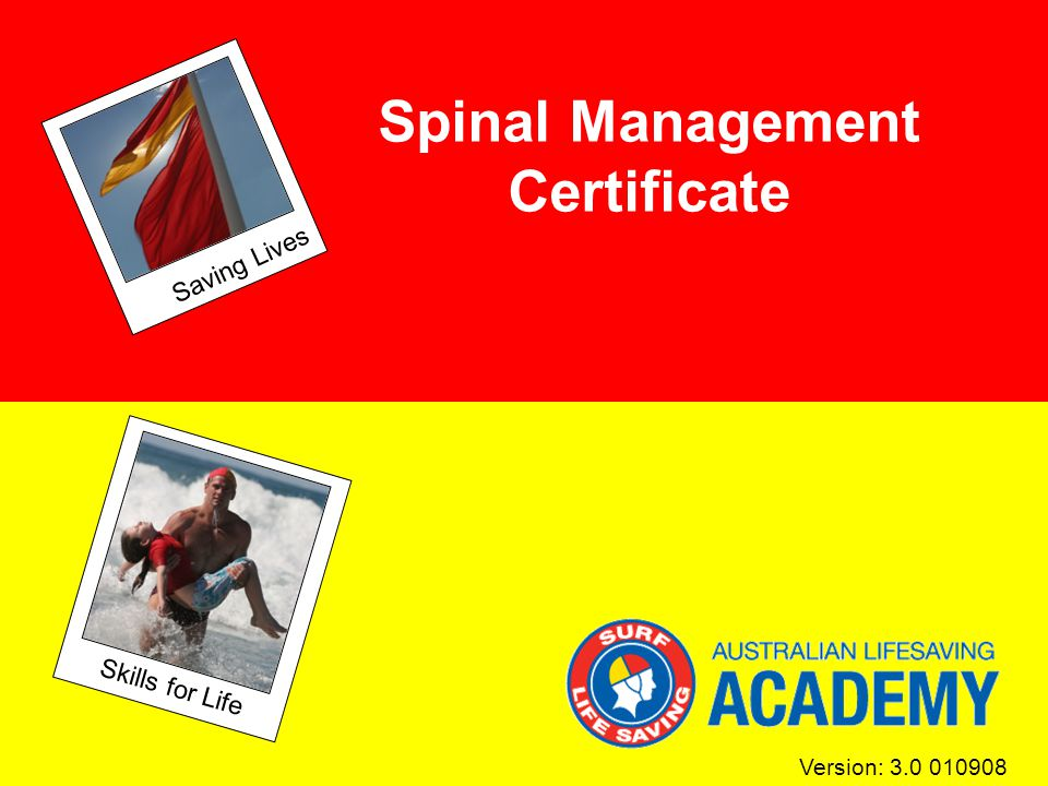 Version: 3.0 010908 Saving Lives Skills for Life Spinal Management Certificate