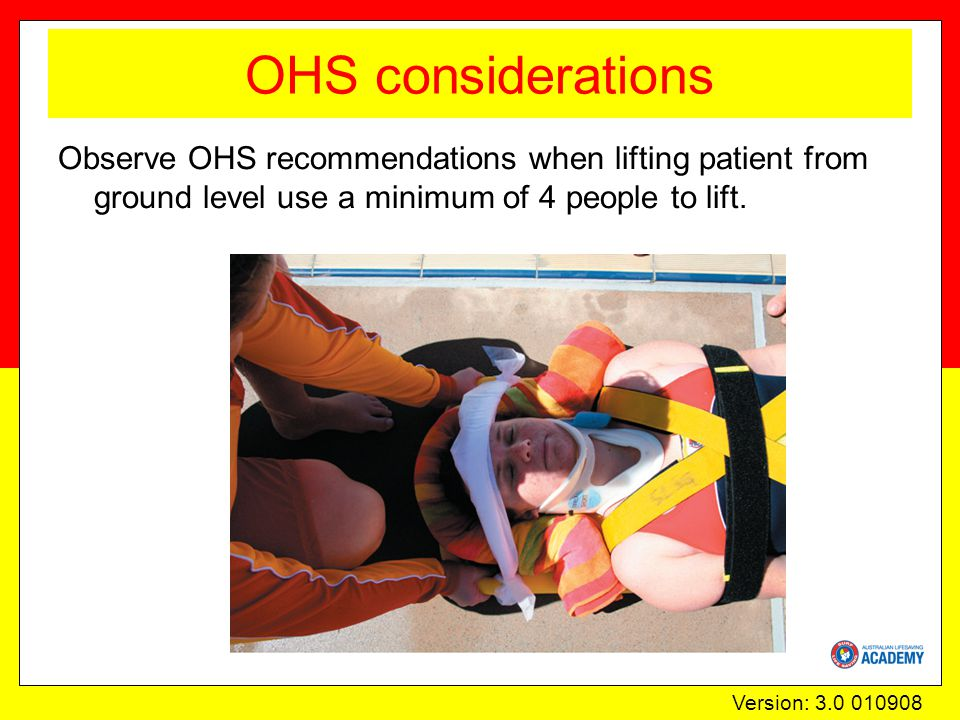 Version: 3.0 010908 OHS considerations Observe OHS recommendations when lifting patient from ground level use a minimum of 4 people to lift.