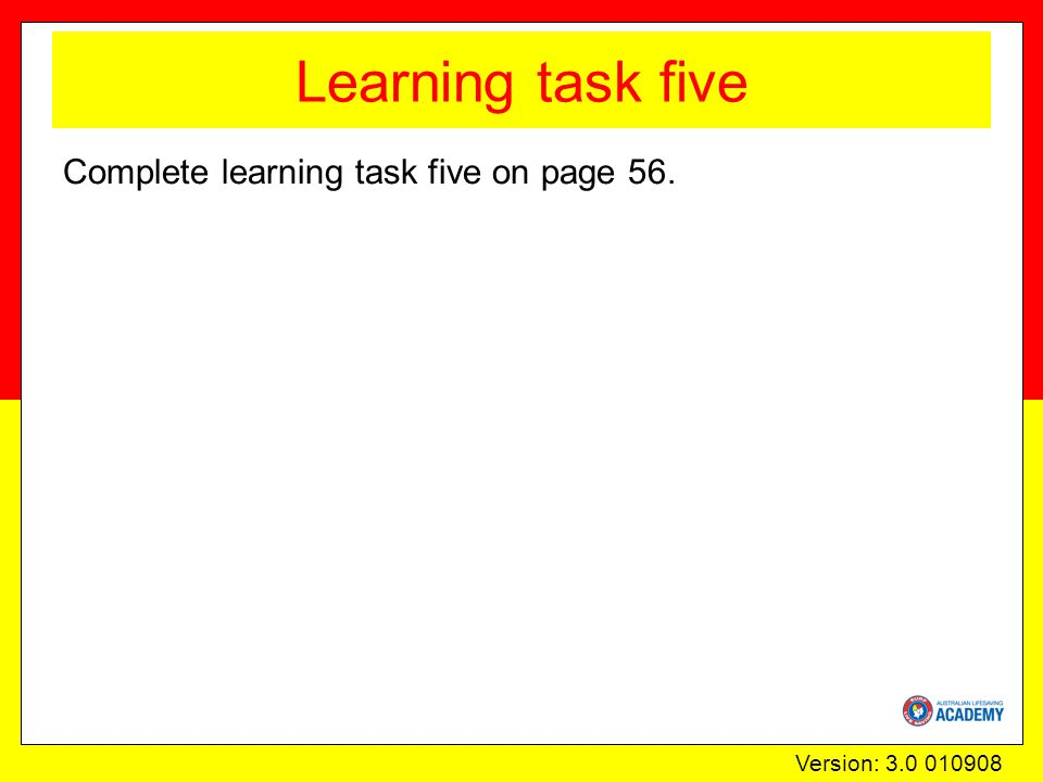 Version: 3.0 010908 Learning task five Complete learning task five on page 56.