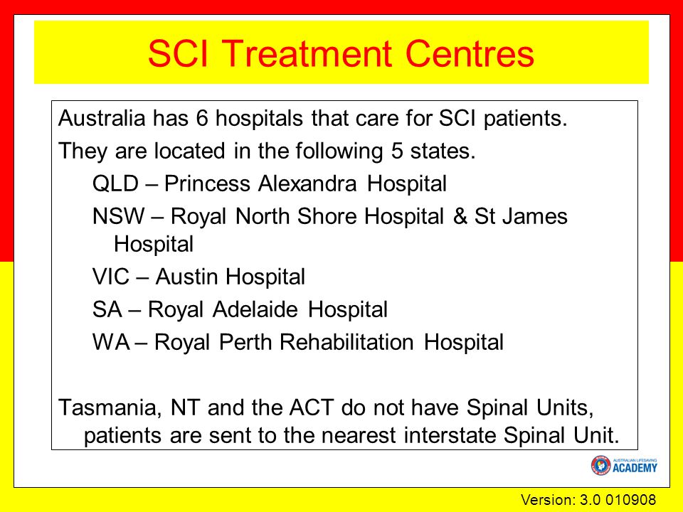 Version: 3.0 010908 SCI Treatment Centres Australia has 6 hospitals that care for SCI patients.