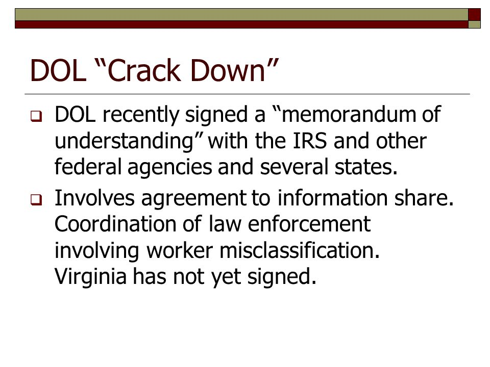 DOL Crack Down  DOL recently signed a memorandum of understanding with the IRS and other federal agencies and several states.