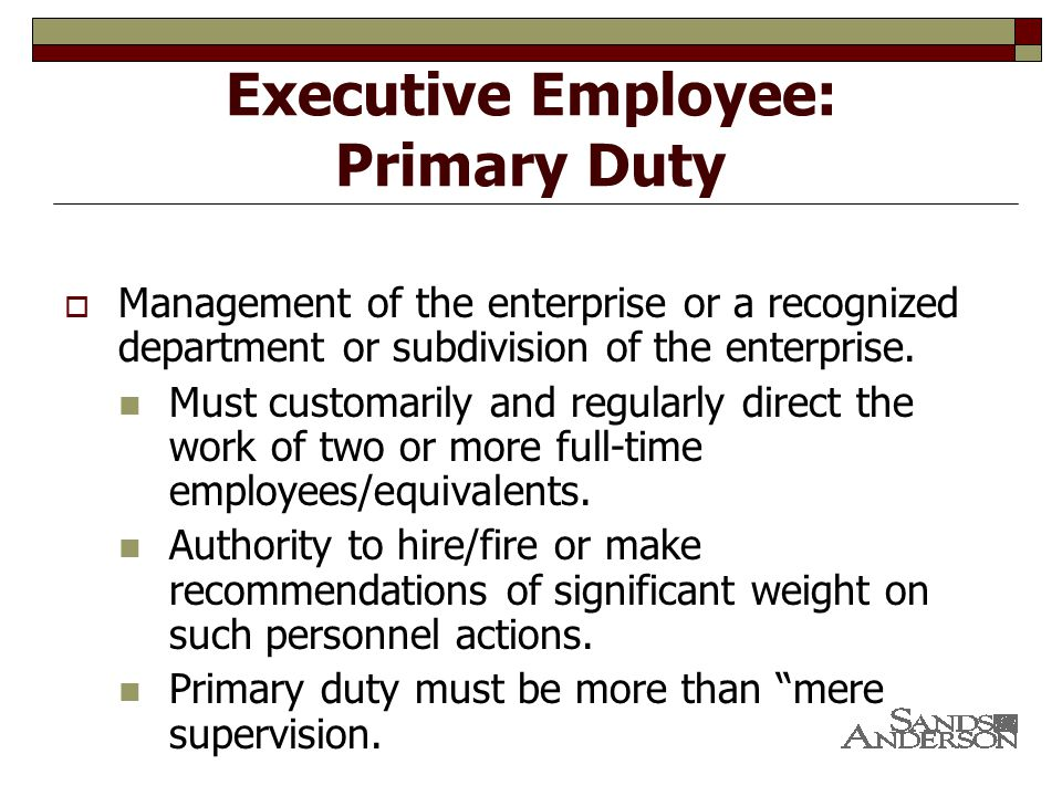 Executive Employee: Primary Duty  Management of the enterprise or a recognized department or subdivision of the enterprise.