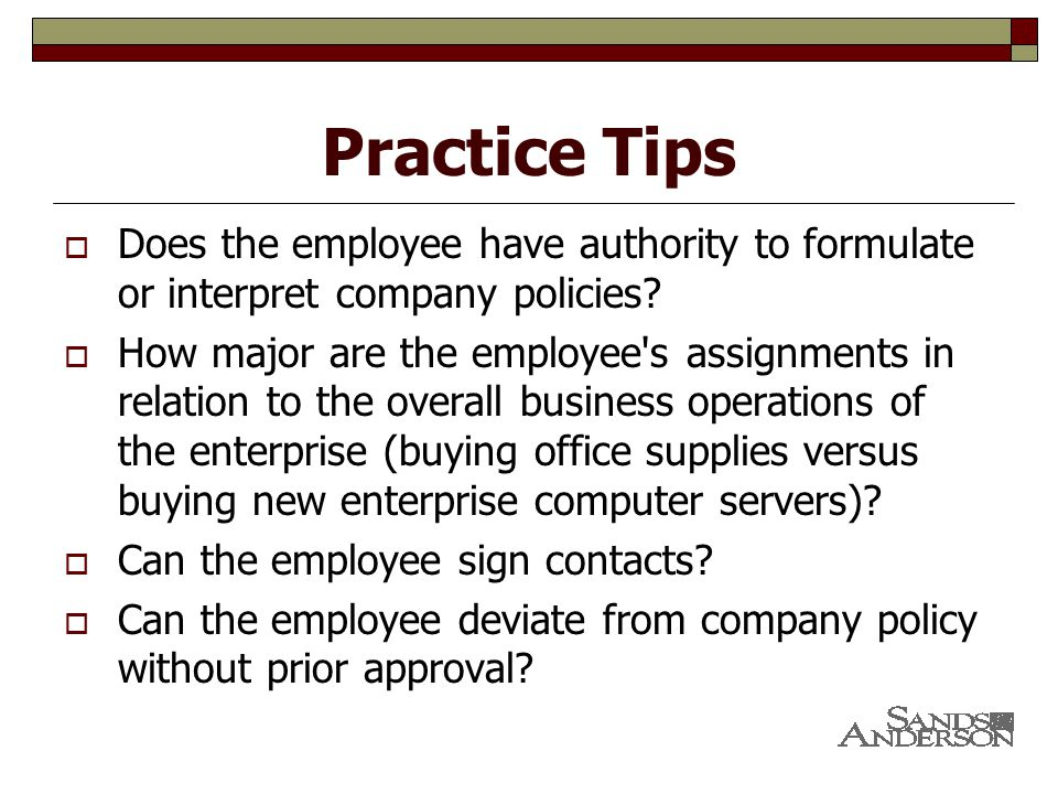 Practice Tips  Does the employee have authority to formulate or interpret company policies.