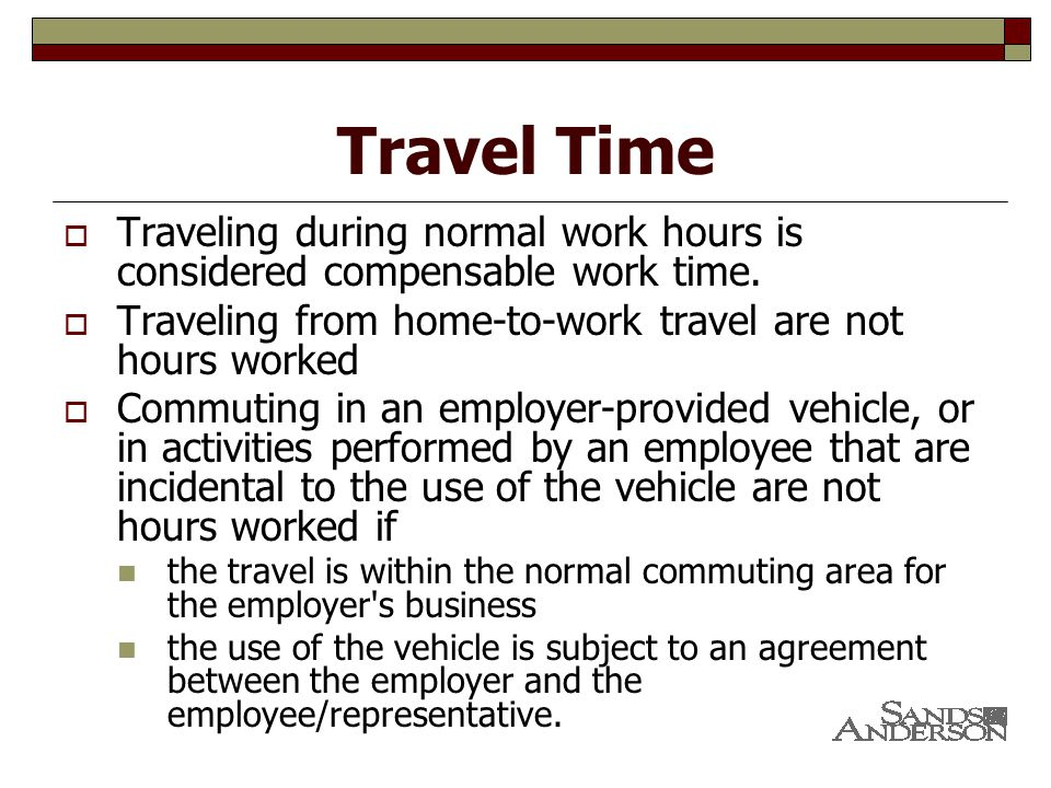 Travel Time  Traveling during normal work hours is considered compensable work time.