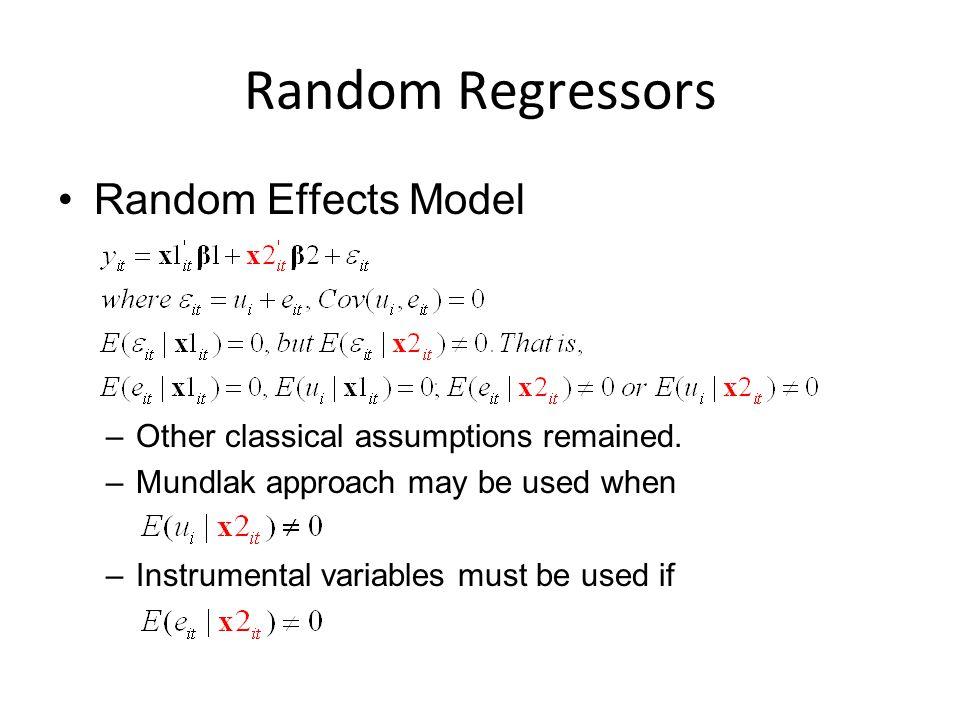 Random Regressors Random Effects Model –Other classical assumptions remained.