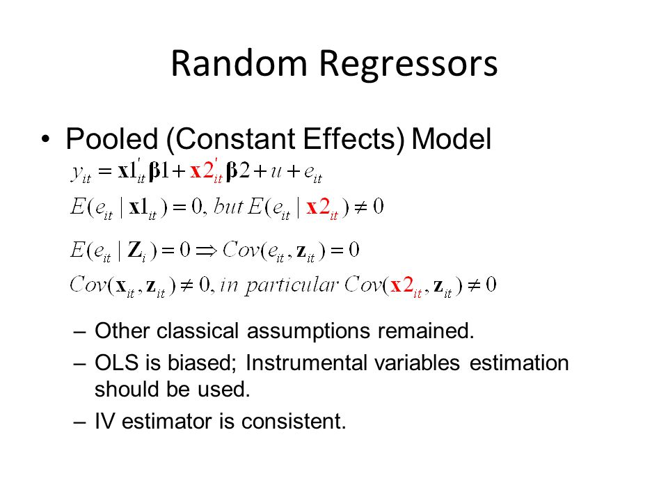 Random Regressors Pooled (Constant Effects) Model –Other classical assumptions remained.
