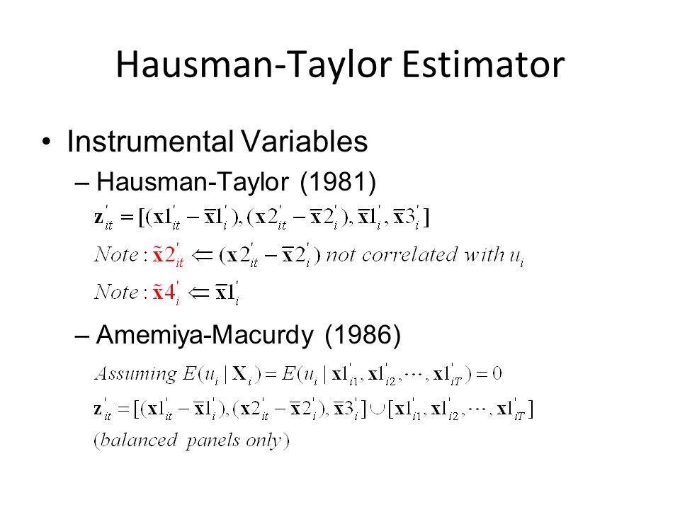 Hausman-Taylor Estimator Instrumental Variables –Hausman-Taylor (1981) –Amemiya-Macurdy (1986)