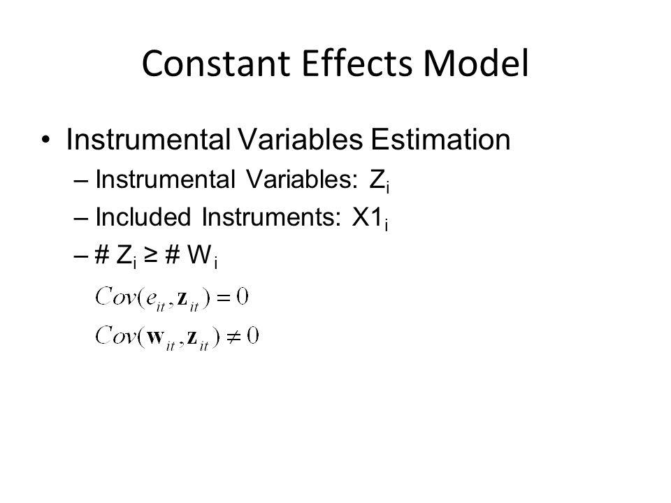 Constant Effects Model Instrumental Variables Estimation –Instrumental Variables: Z i –Included Instruments: X1 i –# Z i ≥ # W i
