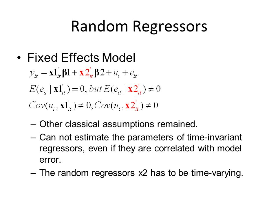 Random Regressors Fixed Effects Model –Other classical assumptions remained.