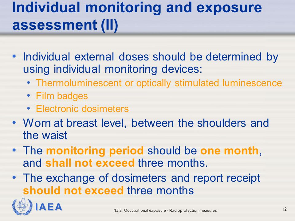 IAEA 13.2: Occupational exposure - Radioprotection measures 12 Individual monitoring and exposure assessment (II) Individual external doses should be