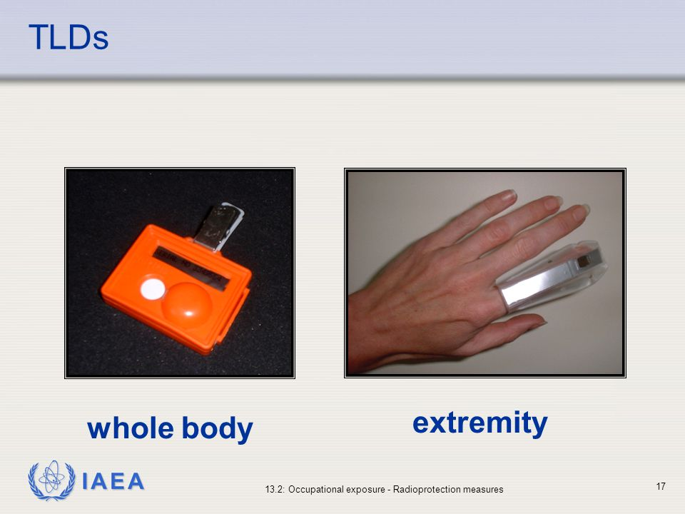 IAEA 13.2: Occupational exposure - Radioprotection measures 17 TLDs whole body extremity