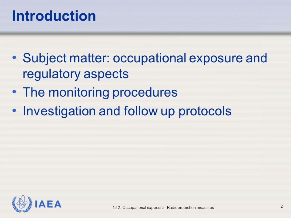 IAEA 13.2: Occupational exposure - Radioprotection measures 3 Topics Personal protective equipment Individual monitoring and exposure assessment Investigation and follow up Health surveillance Records