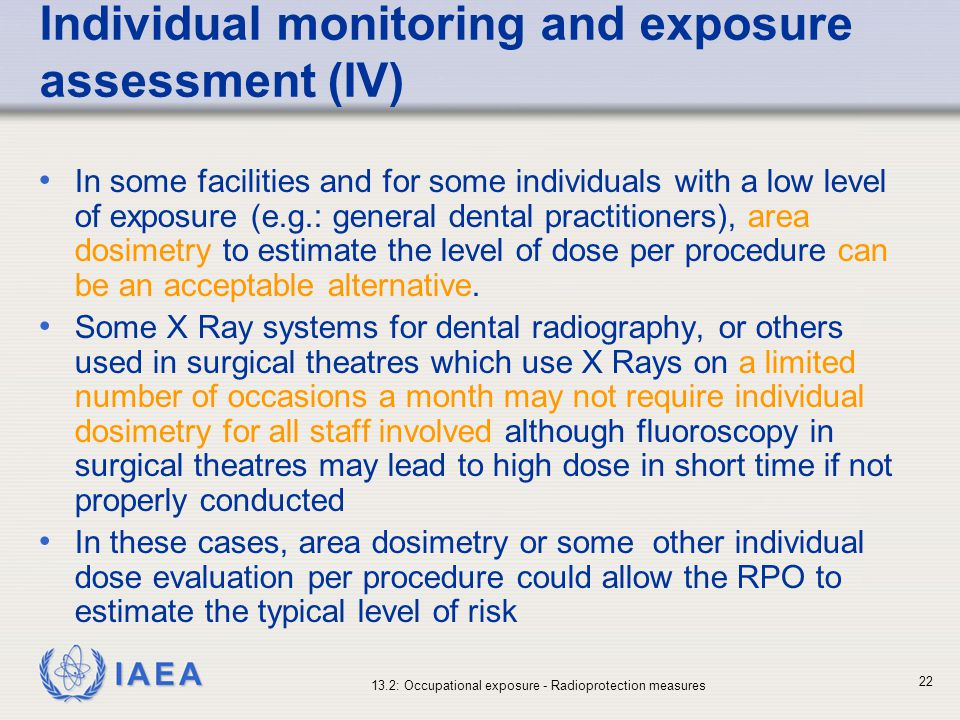 IAEA 13.2: Occupational exposure - Radioprotection measures 22 Individual monitoring and exposure assessment (IV) In some facilities and for some indi