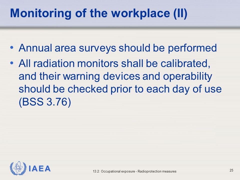IAEA 13.2: Occupational exposure - Radioprotection measures 25 Monitoring of the workplace (II) Annual area surveys should be performed All radiation