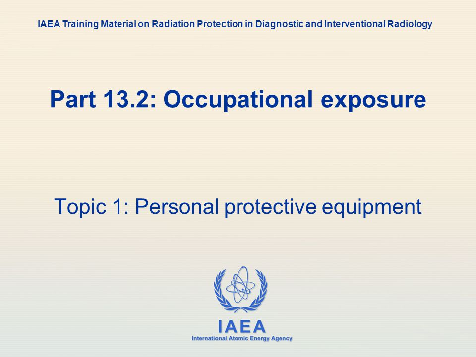 IAEA International Atomic Energy Agency Part 13.2: Occupational exposure Topic 3: Investigation and follow up IAEA Training Material on Radiation Protection in Diagnostic and Interventional Radiology