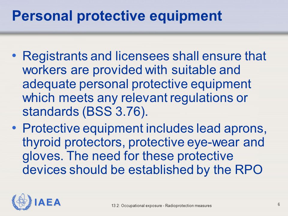 IAEA 13.2: Occupational exposure - Radioprotection measures 27 Investigation levels (I) Employers, registrants and licensees shall, in consultation with workers or through their representatives, include in the local rules and procedures the values of any relevant investigation level, and the procedure to be followed in the event that any such value is exceeded.