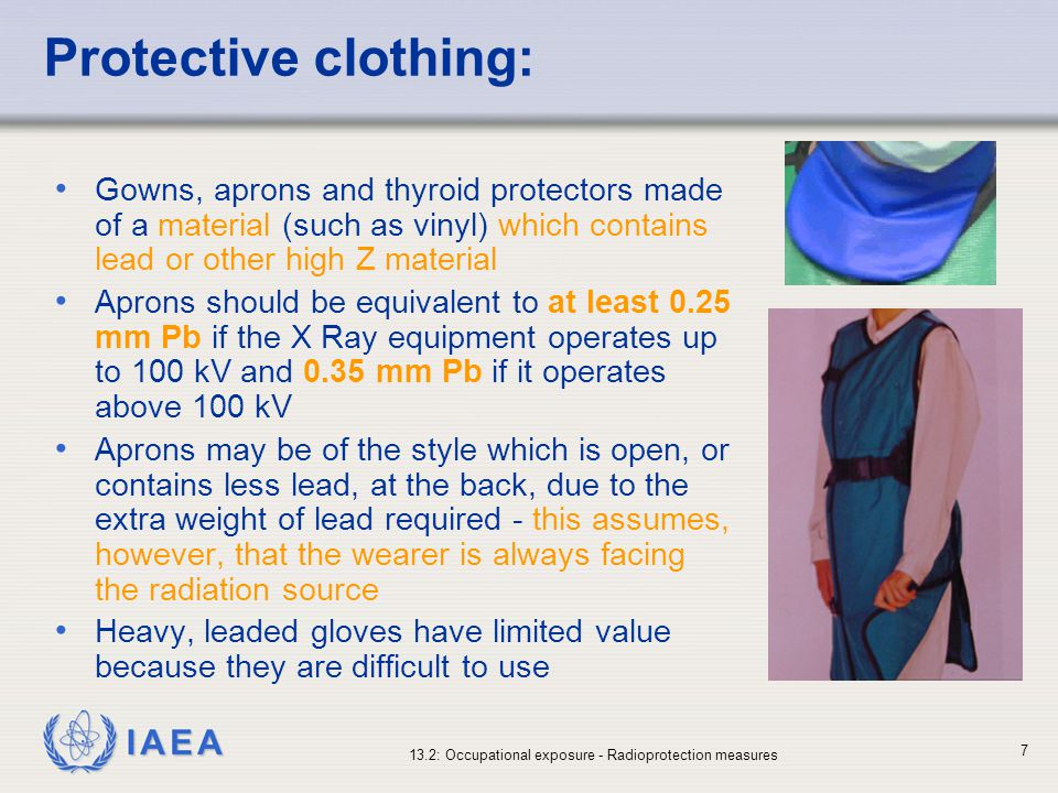IAEA 13.2: Occupational exposure - Radioprotection measures 7 Protective clothing: Gowns, aprons and thyroid protectors made of a material (such as vi